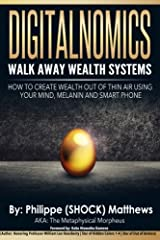 DIGITALNOMICS - Walk Away Wealth Systems: How to Create Wealth Out of Thin Air Using Your Mind, Melanin and Smart Phone Paperback