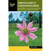 Complete Guide to Florida Wildflowers: Over 600 Wildflowers of the Sunshine State including National Parks, Forests, Preserves, and More than 160 State Parks