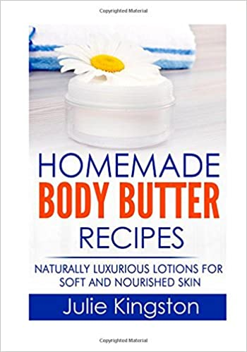 Homemade Body Butter Recipes: Naturally Luxurious Lotions for Soft and Nourished Skin