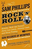 Sam Phillips: The Man Who Invented Rock 'n' Roll by Peter Guralnick (2015-11-12)
