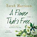 A Flower That's Free: Part Two Audiobook by Sarah Harrison Narrated by Gabrielle Glaister