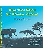 When Trees Walked Miti Ilipokuwa Yatembea: bilingual English and Swahili