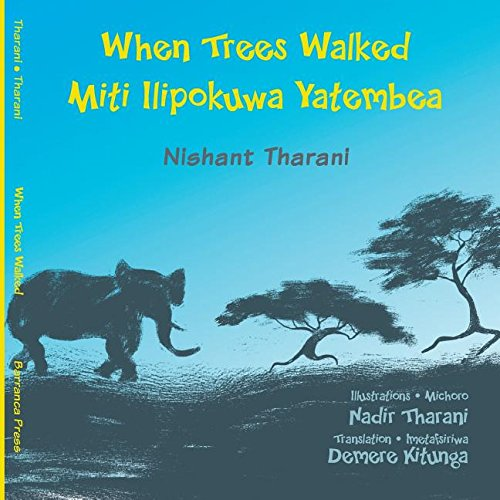 When Trees Walked Miti Ilipokuwa Yatembea  Bilingual English And Swahili  Kids' Books From Here And There