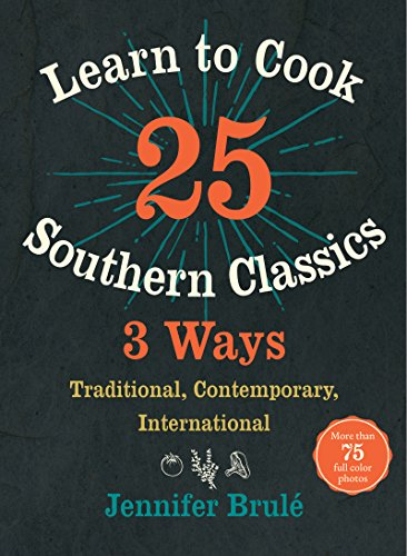 Learn to Cook 25 Southern Classics 3 Ways: Traditional, Contemporary, International