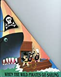img - for When the Wild Pirates go Sailing a Pop-Up Adventure Book book / textbook / text book