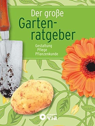 Gartenratgeber  Der große Gartenratgeber - Gestaltung, Pflege, Pflanzenkunde ...
