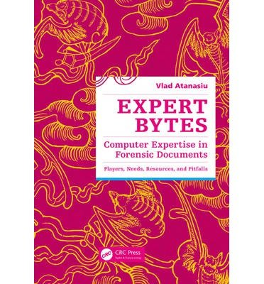 Download [(Expert Bytes: Computer Expertise in Forensic Documents - Players, Needs, Resources and Pitfalls )] [Author: Vlad Atanasiu] [Sep-2013] pdf