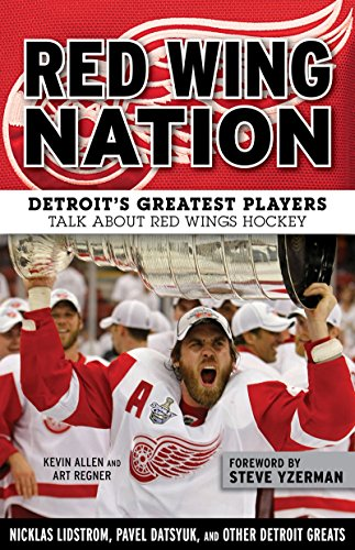 Red Wing Nation: Detroit's Greatest Players Talk About Red Wings - Great American Detroit Wings Red