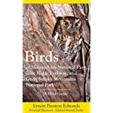Birds of Shenandoah National Park, Blue Ridge Parkway, and Great Smoky Mountains National Park: A Field Guide Dr. Ernest P. Edwards and Edward Murrell Butler