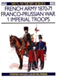 The French Army of the Franco-Prussian War (1) 1870-71 : Imperial Troops (Men at Arms Series, 233)
