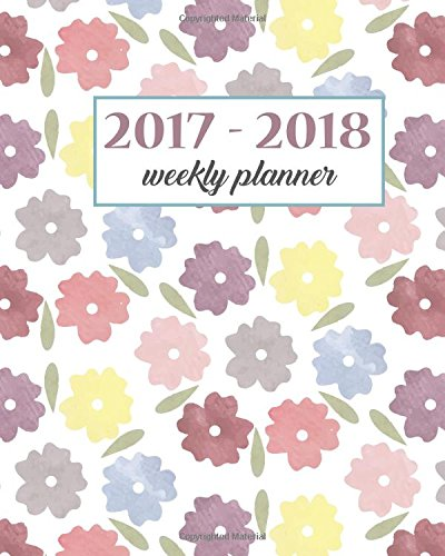 2017-2018 Weekly And Monthly Planner: Calendar Schedule Organizer and Journal Notebook With Motivational Quotes And Vector Floral Cover