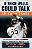 chicago bears sideline - If These Walls Could Talk: Chicago Bears: Stories from the Chicago Bears Sideline, Locker Room, and Press Box