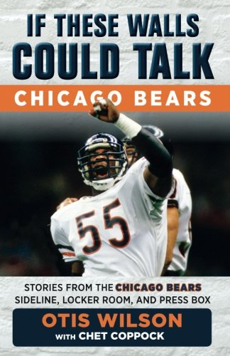 Chicago Bears Locker - If These Walls Could Talk: Chicago Bears: Stories from the Chicago Bears Sideline, Locker Room, and Press Box