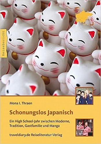 Schonungslos Japanisch: Ein High School Jahr Zwischen Moderne, Tradition,  Gastfamilie Und Manga: Amazon.de: Mona I. Thraen: Bücher
