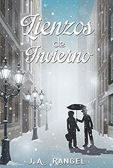 Lienzos de Invierno (Spanish Edition) by [Rangel, J.Antonio]