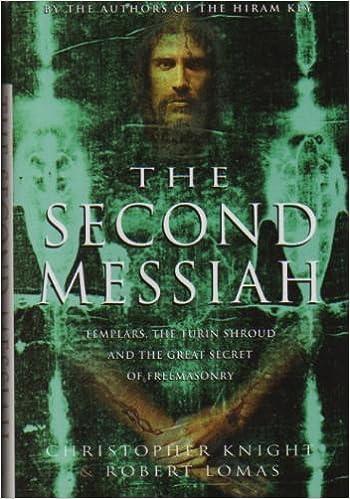 The Second Messiah: Templars, the Turin Shroud and the Great Secret of Freemasonry