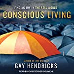 Conscious Living: Finding Joy in the Real World | Gay Hendricks PhD