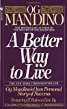 img - for A Better Way to Live: Og Mandino's Own Personal Story of Success Featuring 17 Rules to Live By book / textbook / text book