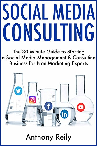 Social Media Consulting for Lazy People: The 30 Minute Guide to Starting a Social Media Management & Consulting Business for Non-Marketing Experts