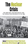 img - for The Nuclear Crisis: The Arms Race, Cold War Anxiety, and the German Peace Movement of the 1980s (Protest, Culture & Society) book / textbook / text book
