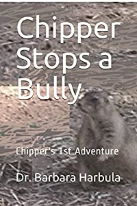 Chipper Stops a Bully: Chipper's 1st Adventure (Chipper, the Misplaced Prairie Dog)
