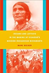 Indians and Leftists in the Making of Ecuador's Modern Indigenous Movements (Latin America Otherwise)