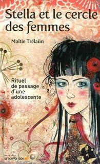 Stella et le cercle des femmes : Rituel de passage d'une adolescente par Maïtie Trélaün