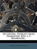 Die Geissel. Tagblatt Aller Tagblätter. Red, B&ouml and Johann Franz hringer, 1274527872
