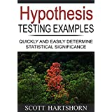 Hypothesis Testing Examples: Quickly and Easily Determine Statistical Significance