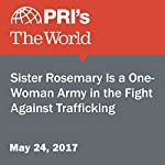 Sister Rosemary Is a One-Woman Army in the Fight Against Trafficking | Jasmine Garsdand,Andrea Crossan