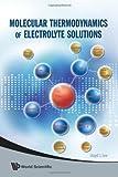Molecular Thermodynamics of Electrolyte Solutions, Lloyd L. Lee, 9812814191