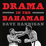 Drama in the Bahamas: Muhammad Ali's Last Fight | Dave Hannigan
