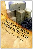 Making Soap From Scratch: A Step-by-step Guide