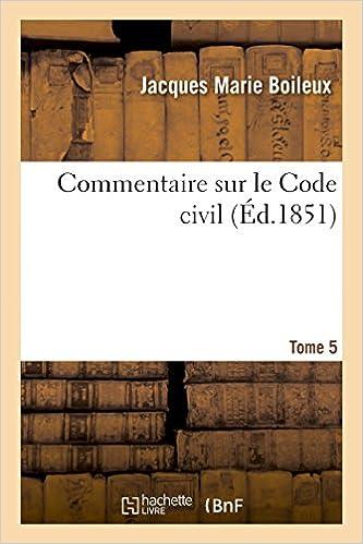Livres gratuits Commentaire sur le Code civil : contenant l'explication de chaque article séparément.... Tome 5 pdf, epub ebook
