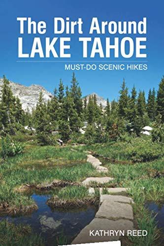 The Dirt Around Lake Tahoe: Must-Do Scenic Hikes (Lake Tahoe Best Hiking Trails)