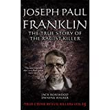Joseph Paul Franklin: The True Story of The Racist Killer: Historical Serial Killers and Murderers (True Crime by Evil Killers Book 15)