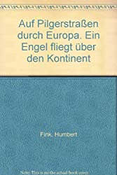 Auf Pilgerstrassen durch Europa: Ein Engel fliegt uber den Kontinent (German Edition)