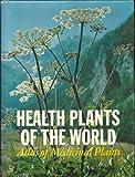 Health Plants of the World, Francesco Bianchini and Francesco Corbetta, 088225250X