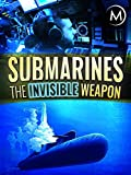Submarines: The Invisible Weapon