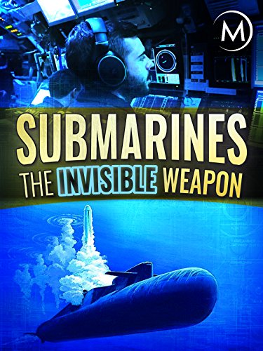 - Submarines: The Invisible Weapon