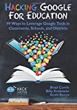 Hacking Google for Education: 99 Ways to Leverage Google Tools in Classrooms, Schools, and Districts (Hack Learning Series) (Volume 11)