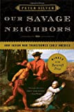 Our Savage Neighbors: How Indian War Transformed Early America, Peter Silver, 0393334902