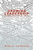 Growing Leadership, Glenn Jackson, 0595499422