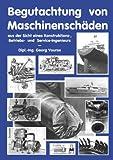 Begutachtung Von Maschinenschäden Aus der Sicht Eines Konstruktions- Betriebs und Service Ingenieurs, Georg Vouros, 3831114757