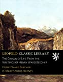 img - for The Crown of Life: From the Writings of Henry Ward Beecher book / textbook / text book