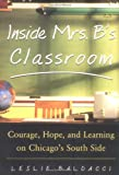 Inside Mrs. B.'s Classroom : Courage, Hope, and Learning on Chicago's South Side, Leslie Baldacci, 0071417354