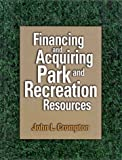 Financing and Acquiring Park and Recreation Resources, Crompton, John L. and Havitz, Mark, 0880118067
