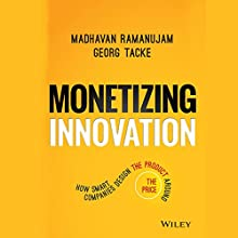 Monetizing Innovation: How Smart Companies Design the Product Around the Price Audiobook by Madhavan Ramanujam, Georg Tacke Narrated by Darren Stephens