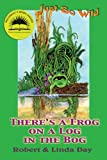 There's a Frog on a Log in the Bog, Robert O. Day, 189090550X