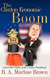 The Clinton Economic Boom, B. A. Marbue Brown, 1607911450